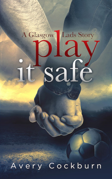 Play It Safe: A Glasgow Lads Story