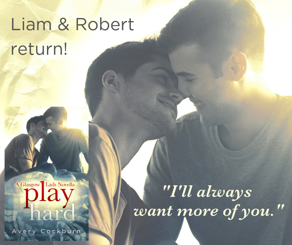 "Book promo graphic. Text: ""I'll always want more of you."" and ""Liam & Robert return! Book cover features two young men snuggling on a tartan duvet, plus title ""Play Hard: A Glasgow Lads Novella by Avery Cockburn"""